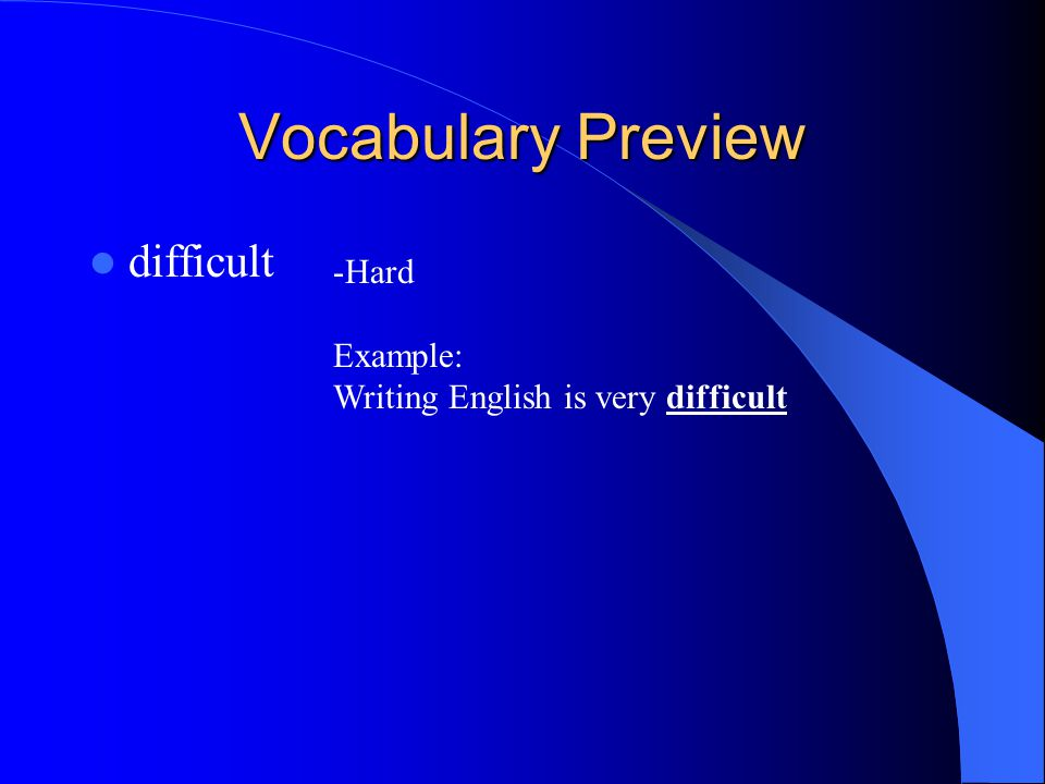 Vocabulary Preview difficult Hard Example: