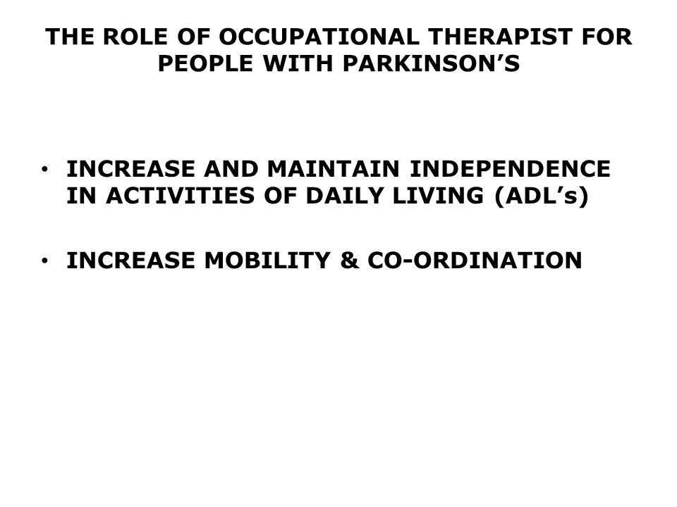 THE ROLE OF OCCUPATIONAL THERAPIST FOR PEOPLE WITH PARKINSON'S