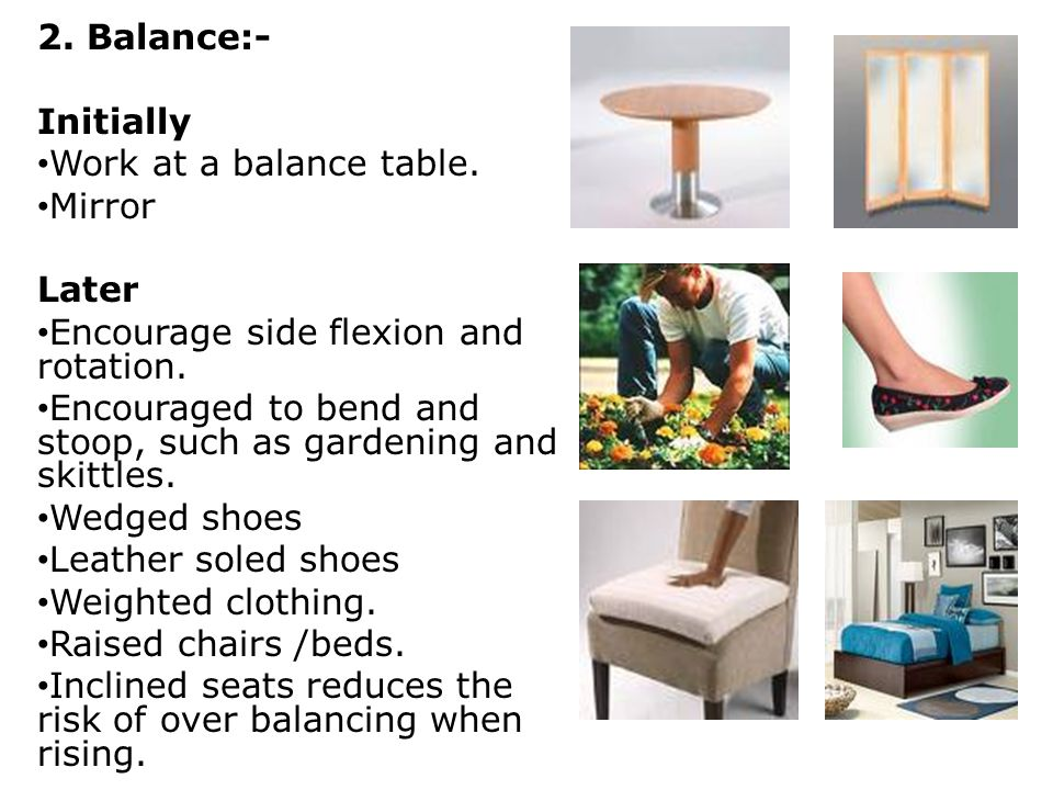 2. Balance:- Initially. Work at a balance table. Mirror. Later. Encourage side flexion and rotation.