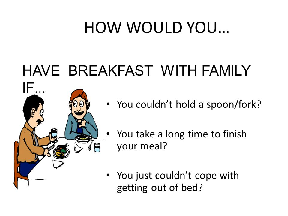 HOW WOULD YOU… HAVE BREAKFAST WITH FAMILY IF…