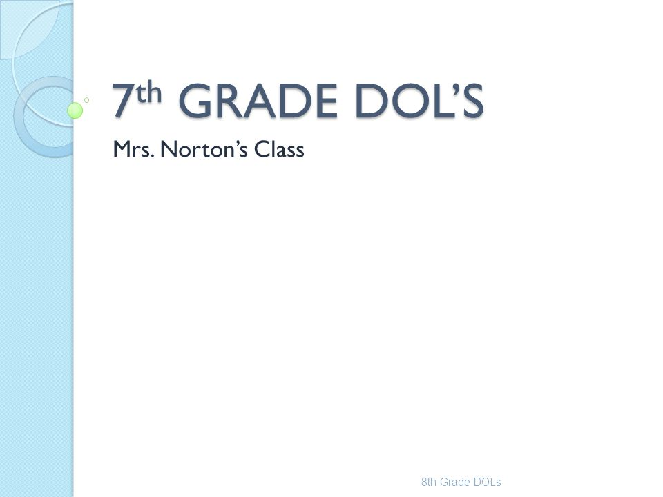 7th GRADE DOL'S Mrs. Norton's Class 8th Grade DOLs