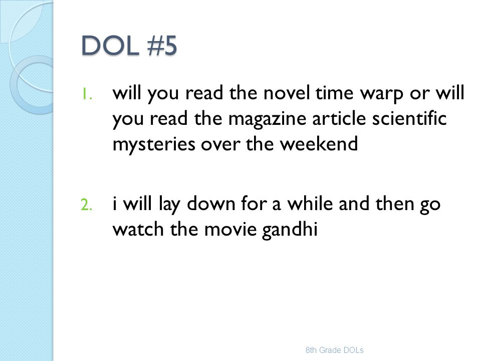 DOL #5 will you read the novel time warp or will you read the magazine article scientific mysteries over the weekend.
