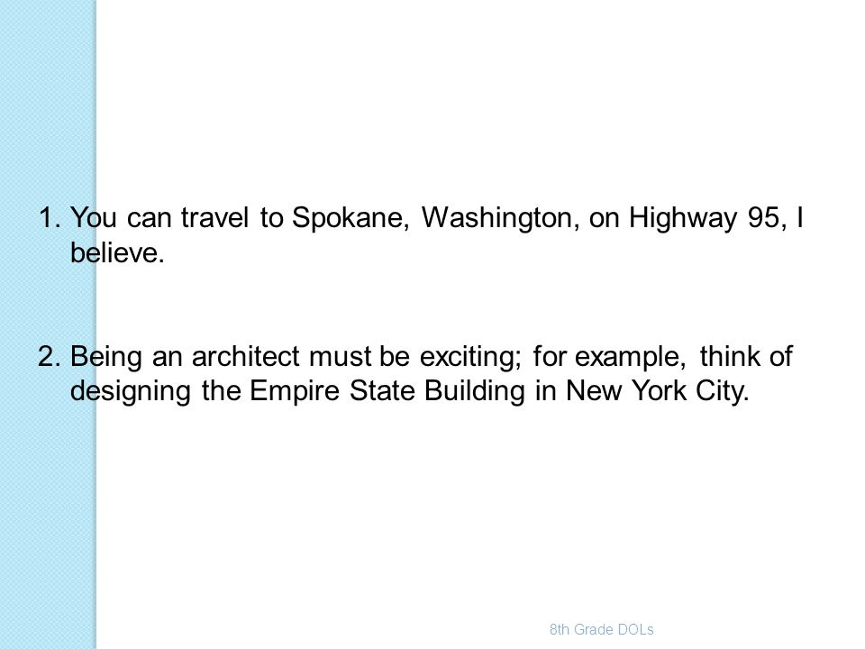 You can travel to Spokane, Washington, on Highway 95, I believe.