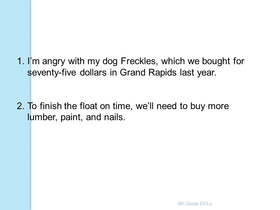 I'm angry with my dog Freckles, which we bought for seventy-five dollars in Grand Rapids last year.