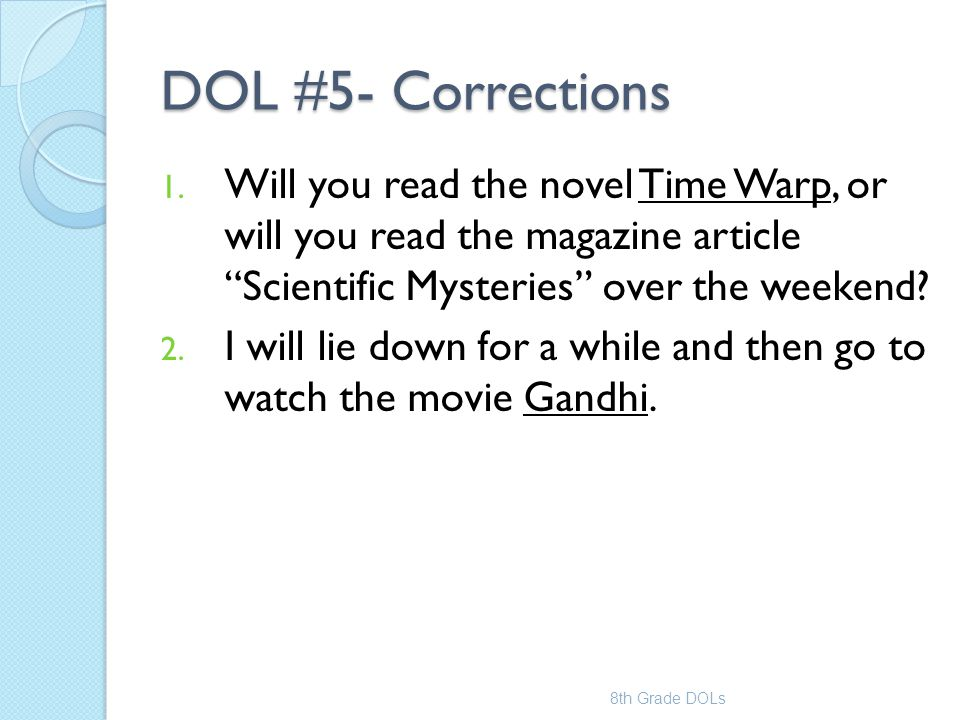 DOL #5- Corrections Will you read the novel Time Warp, or will you read the magazine article Scientific Mysteries over the weekend