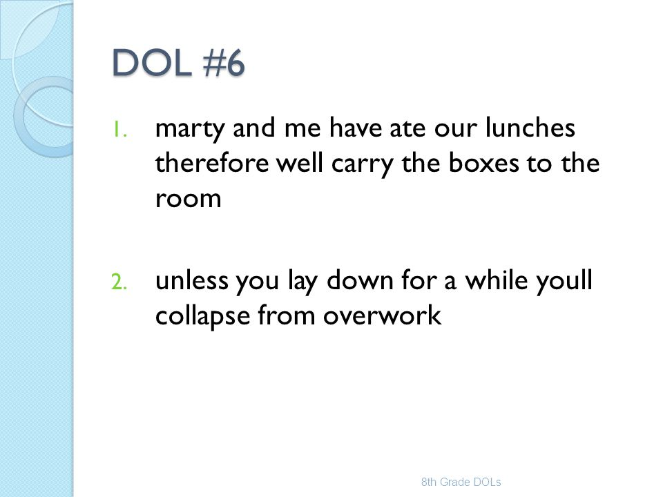 DOL #6 marty and me have ate our lunches therefore well carry the boxes to the room. unless you lay down for a while youll collapse from overwork.