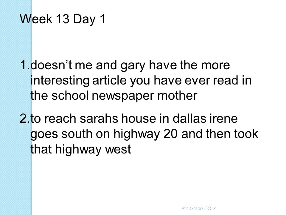 Week 13 Day 1 doesn't me and gary have the more interesting article you have ever read in the school newspaper mother.