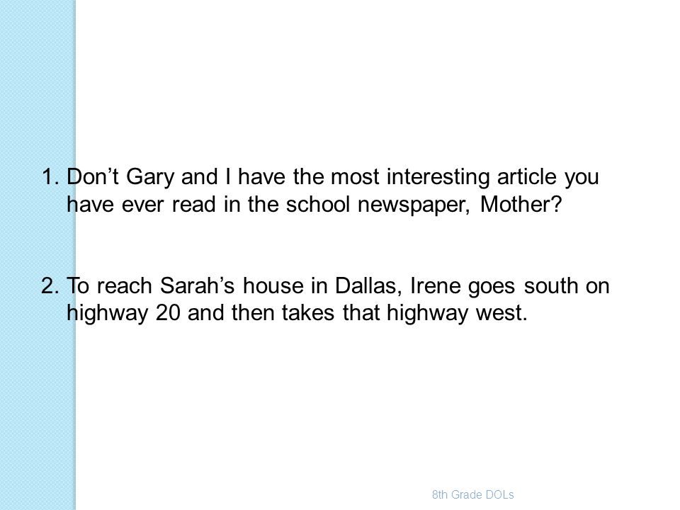 Don't Gary and I have the most interesting article you have ever read in the school newspaper, Mother