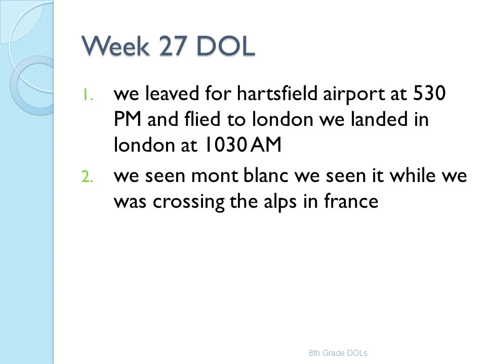 Week 27 DOL we leaved for hartsfield airport at 530 PM and flied to london we landed in london at 1030 AM.