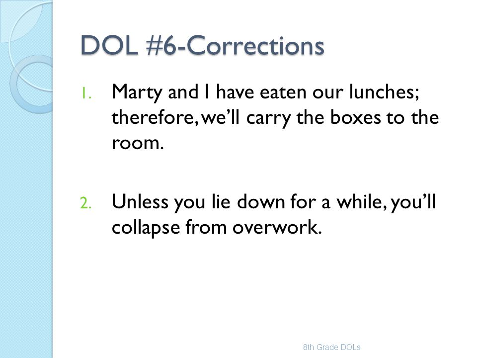 DOL #6-Corrections Marty and I have eaten our lunches; therefore, we'll carry the boxes to the room.