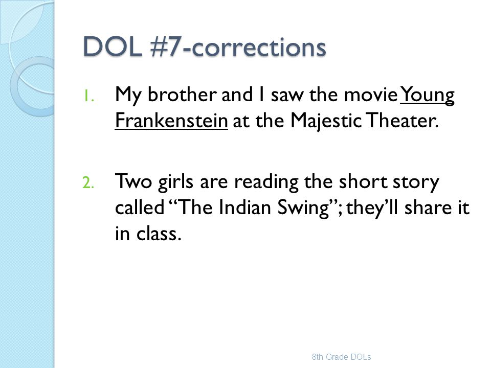 DOL #7-corrections My brother and I saw the movie Young Frankenstein at the Majestic Theater.