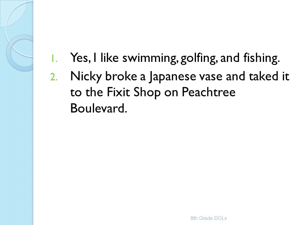 Yes, I like swimming, golfing, and fishing.