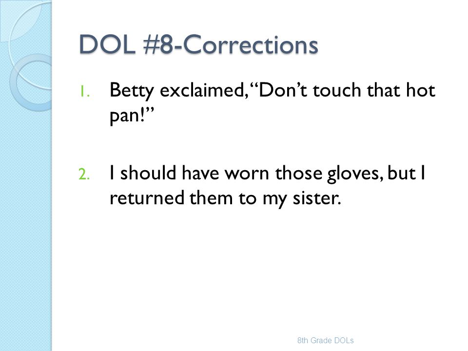 DOL #8-Corrections Betty exclaimed, Don't touch that hot pan!
