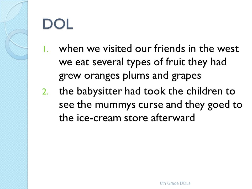DOL when we visited our friends in the west we eat several types of fruit they had grew oranges plums and grapes.