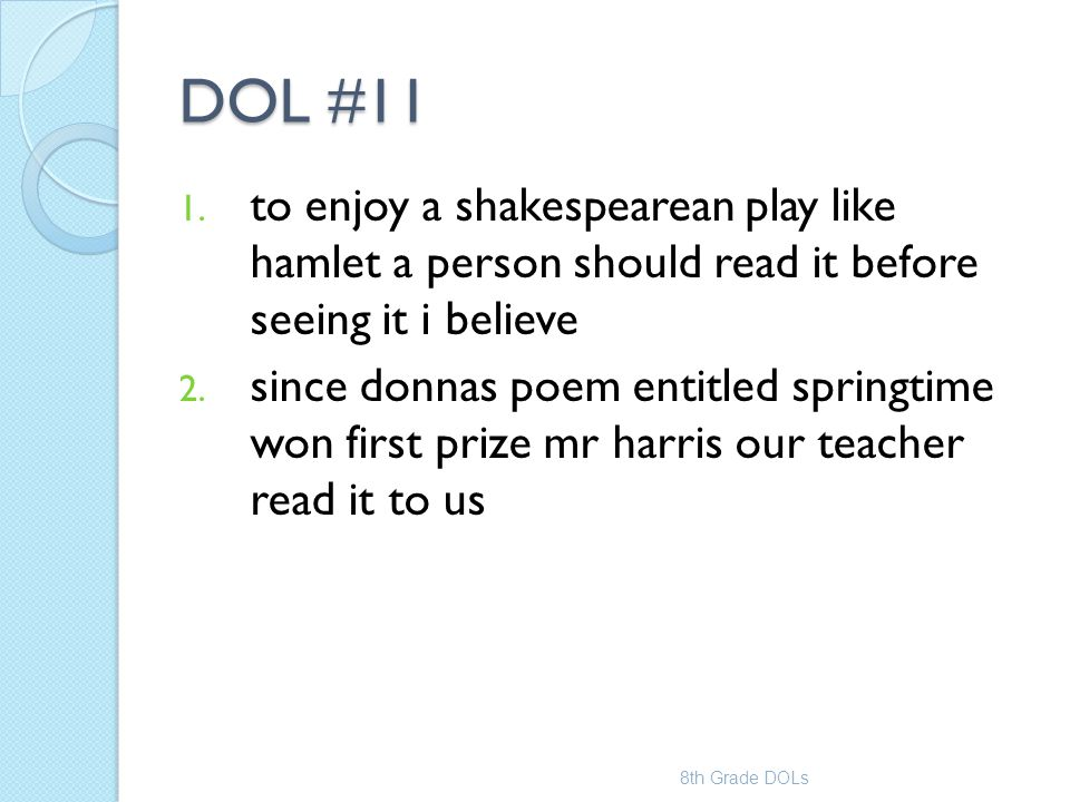 DOL #11 to enjoy a shakespearean play like hamlet a person should read it before seeing it i believe.