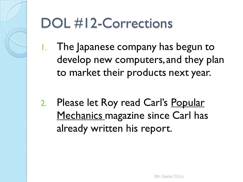 DOL #12-Corrections The Japanese company has begun to develop new computers, and they plan to market their products next year.