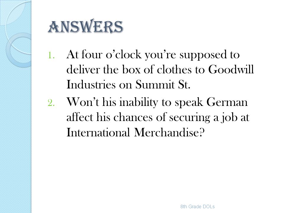 ANSWERS At four o'clock you're supposed to deliver the box of clothes to Goodwill Industries on Summit St.