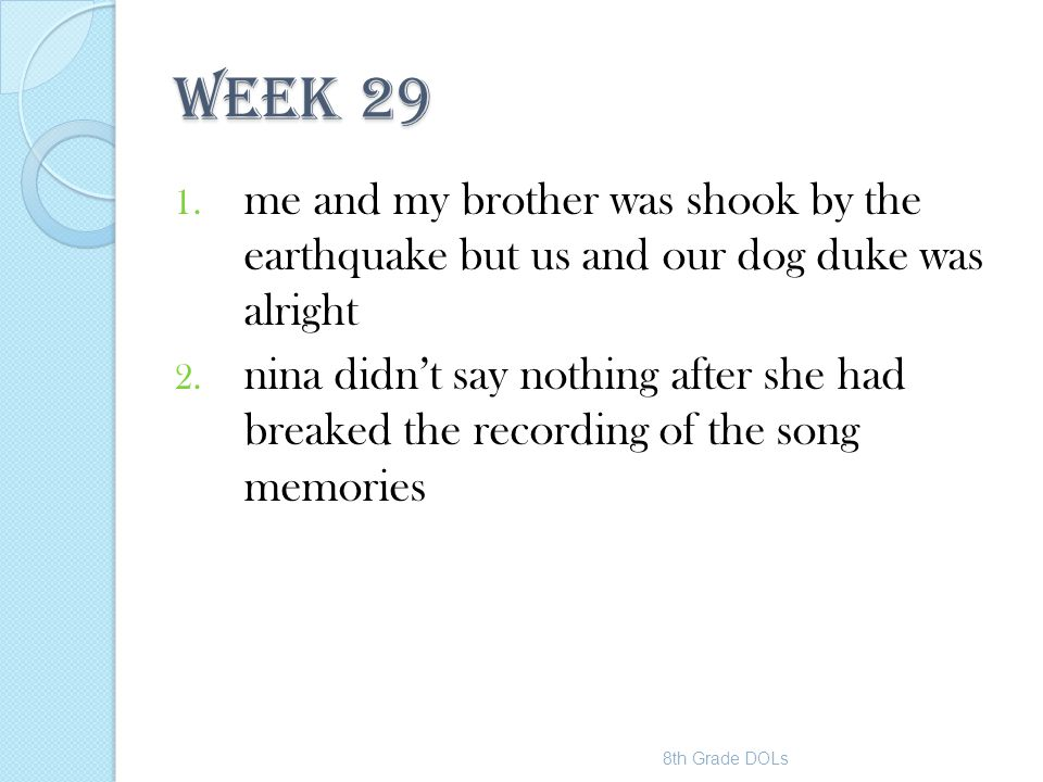 WEEK 29 me and my brother was shook by the earthquake but us and our dog duke was alright.