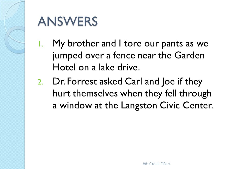ANSWERS My brother and I tore our pants as we jumped over a fence near the Garden Hotel on a lake drive.