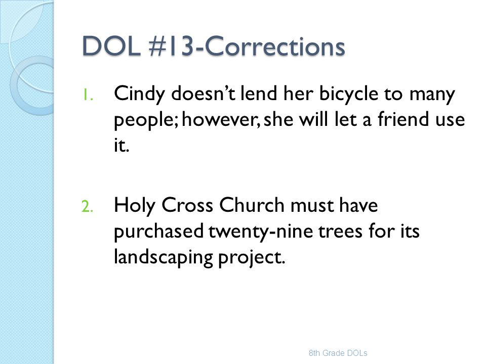DOL #13-Corrections Cindy doesn't lend her bicycle to many people; however, she will let a friend use it.