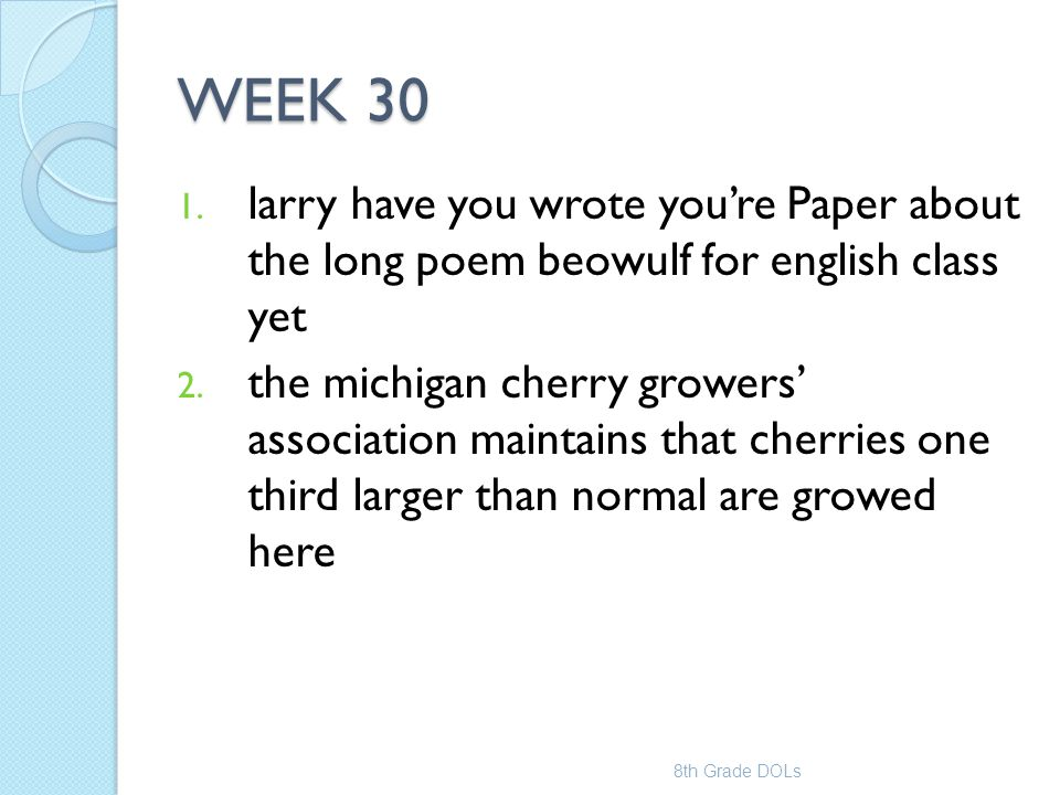 WEEK 30 larry have you wrote you're Paper about the long poem beowulf for english class yet.