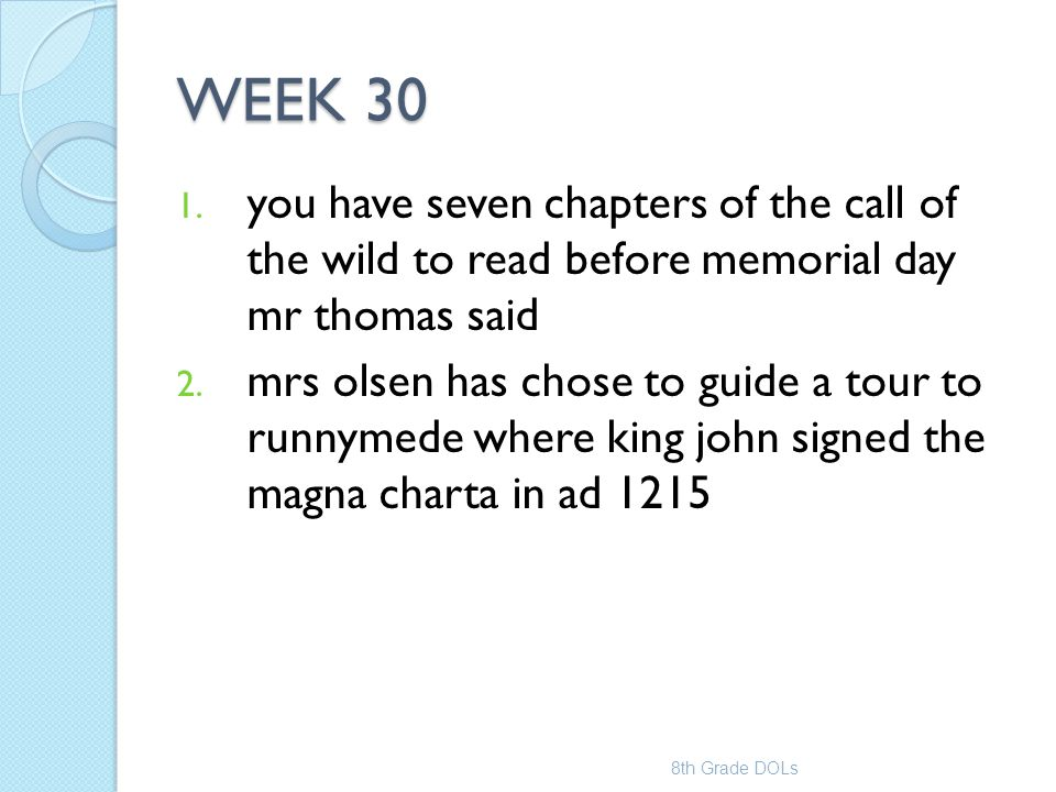 WEEK 30 you have seven chapters of the call of the wild to read before memorial day mr thomas said.