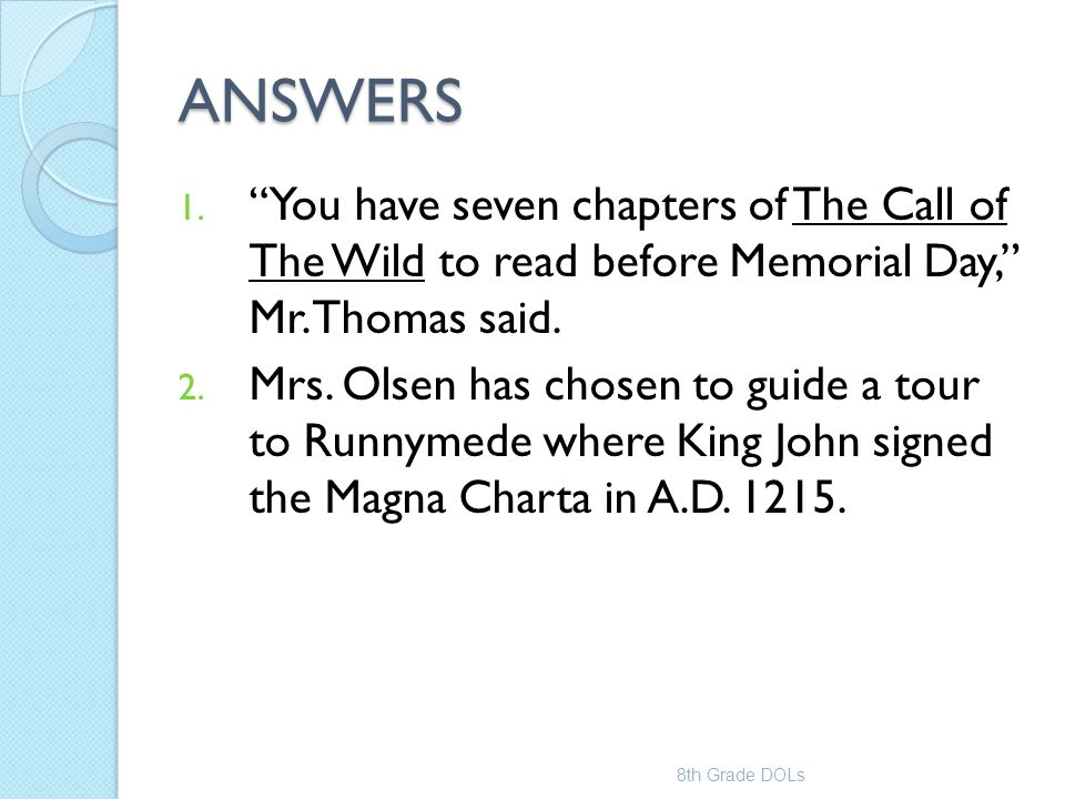 ANSWERS You have seven chapters of The Call of The Wild to read before Memorial Day, Mr. Thomas said.