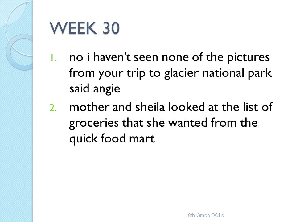 WEEK 30 no i haven't seen none of the pictures from your trip to glacier national park said angie.