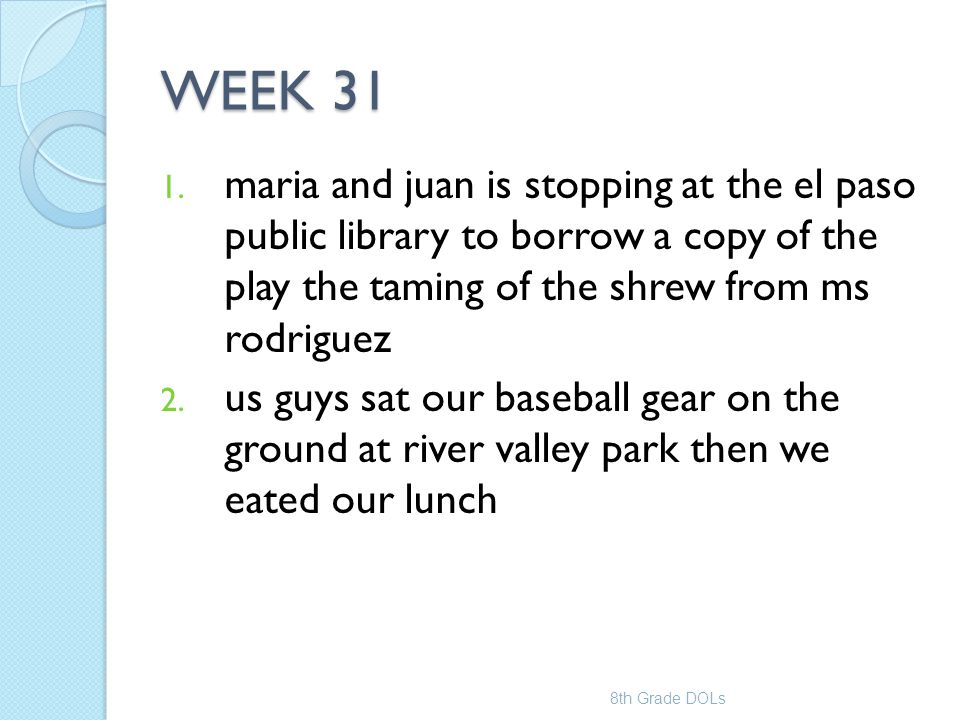 WEEK 31 maria and juan is stopping at the el paso public library to borrow a copy of the play the taming of the shrew from ms rodriguez.