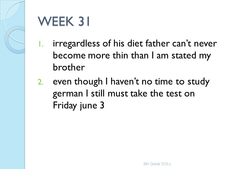 WEEK 31 irregardless of his diet father can't never become more thin than I am stated my brother.