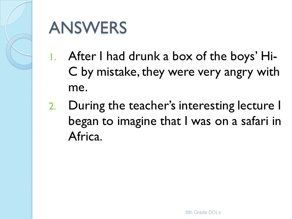 ANSWERS After I had drunk a box of the boys' Hi- C by mistake, they were very angry with me.