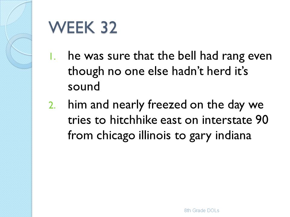 WEEK 32 he was sure that the bell had rang even though no one else hadn't herd it's sound.