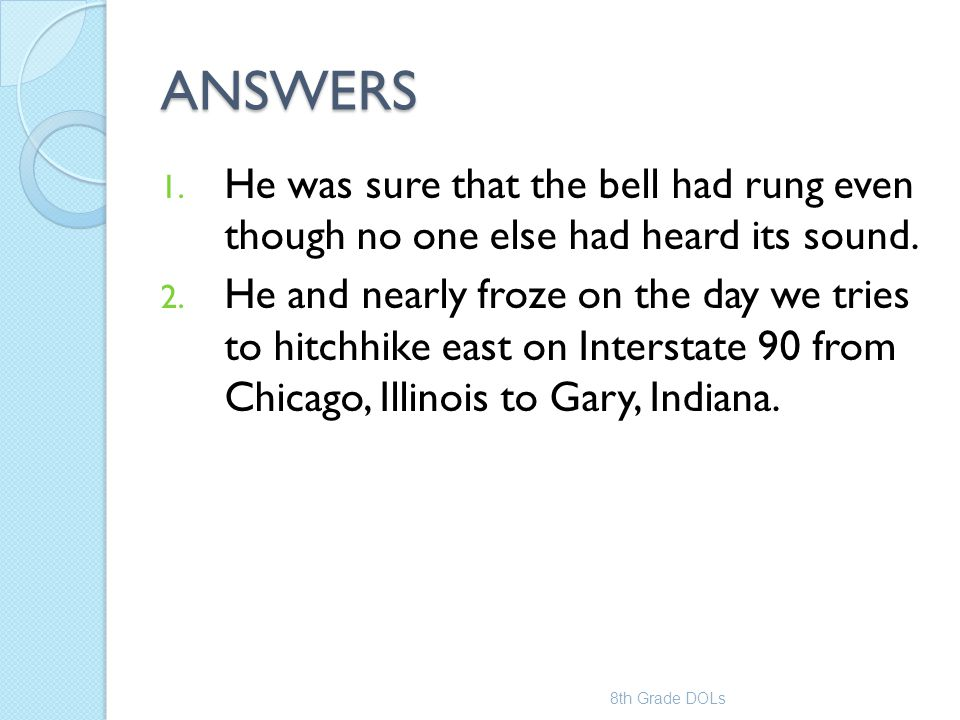 ANSWERS He was sure that the bell had rung even though no one else had heard its sound.
