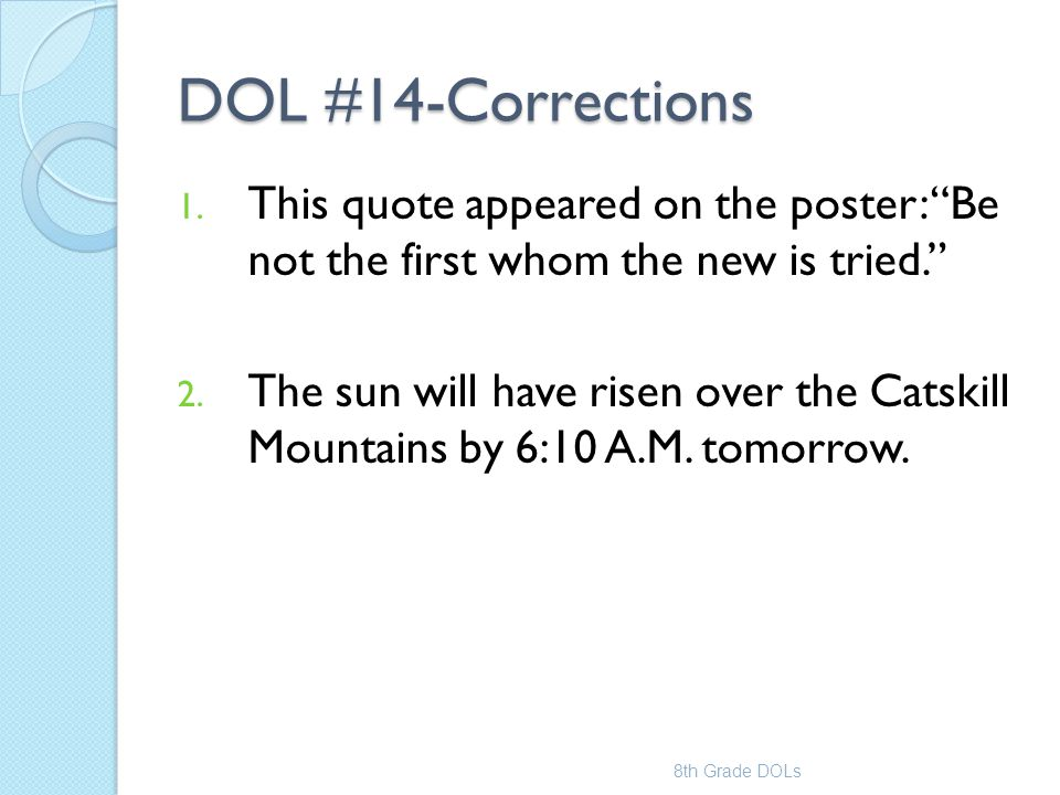 DOL #14-Corrections This quote appeared on the poster: Be not the first whom the new is tried.
