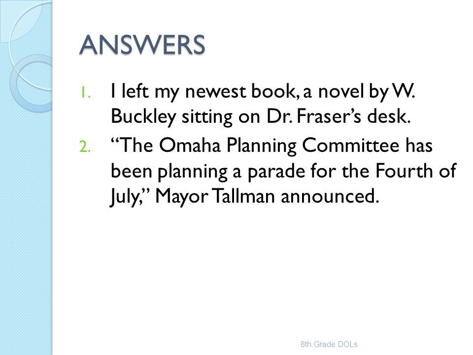 ANSWERS I left my newest book, a novel by W. Buckley sitting on Dr. Fraser's desk.