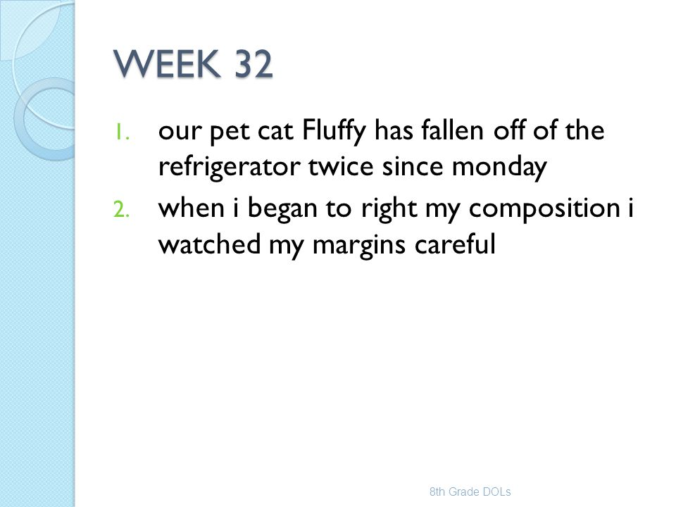 WEEK 32 our pet cat Fluffy has fallen off of the refrigerator twice since monday.