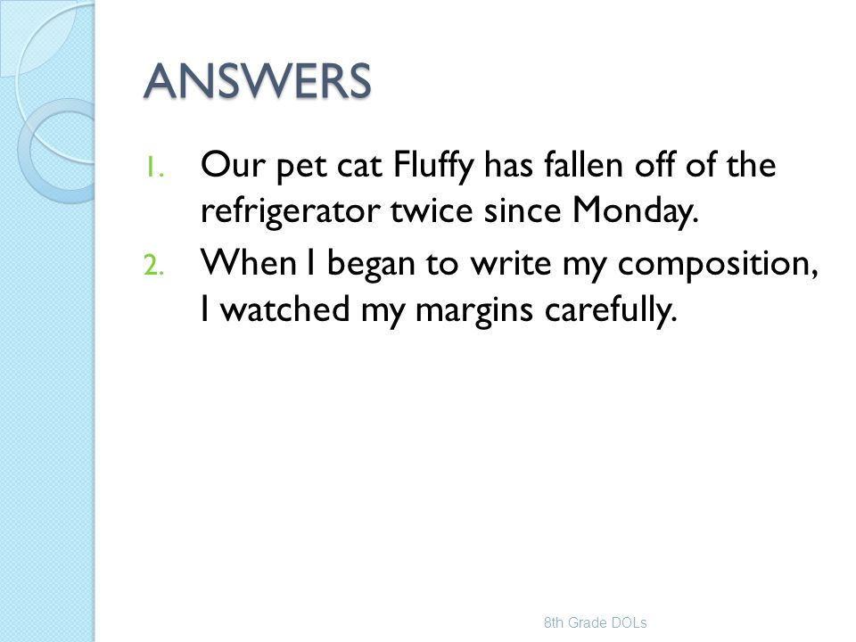ANSWERS Our pet cat Fluffy has fallen off of the refrigerator twice since Monday.