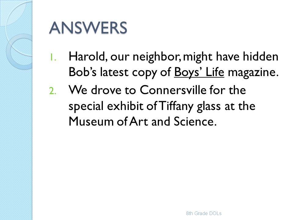 ANSWERS Harold, our neighbor, might have hidden Bob's latest copy of Boys' Life magazine.