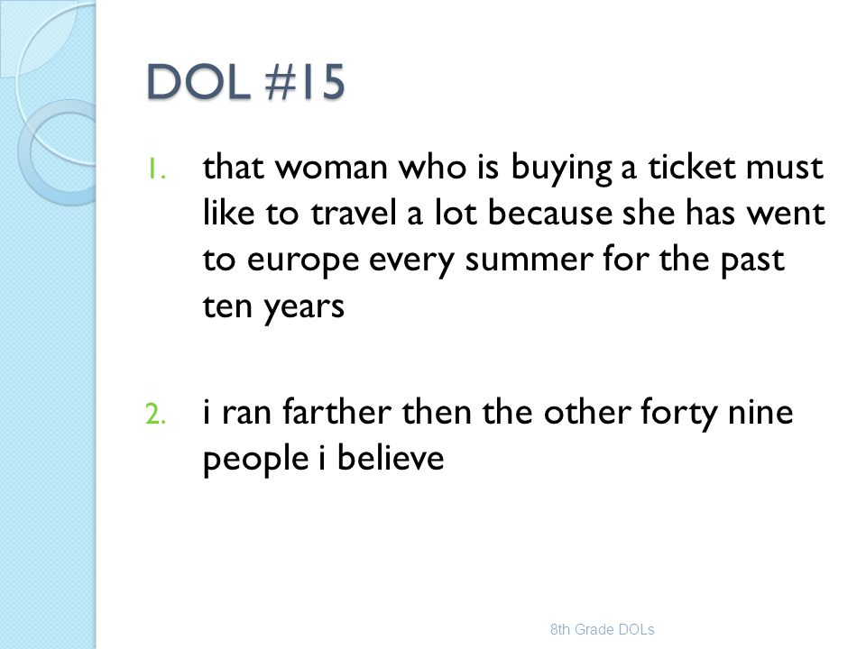 DOL #15 that woman who is buying a ticket must like to travel a lot because she has went to europe every summer for the past ten years.