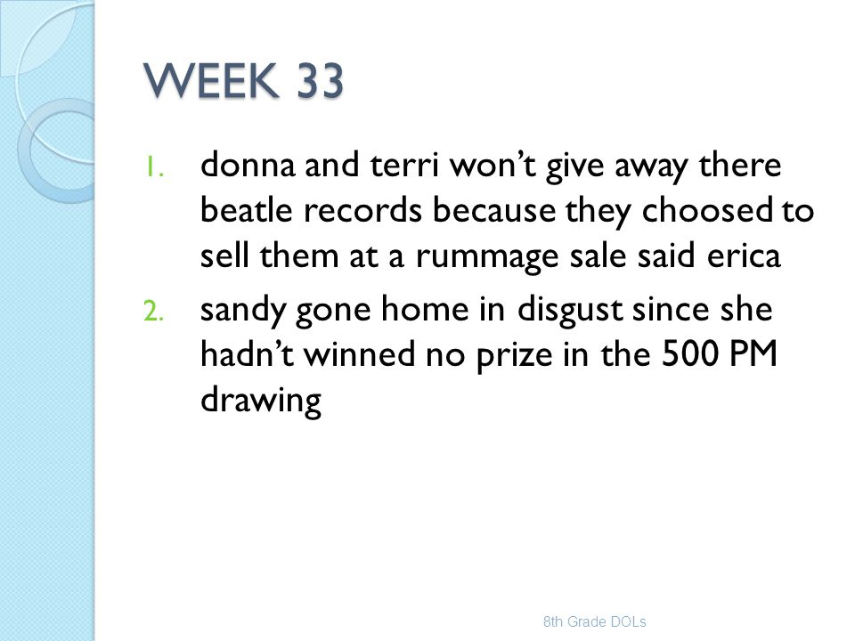 WEEK 33 donna and terri won't give away there beatle records because they choosed to sell them at a rummage sale said erica.