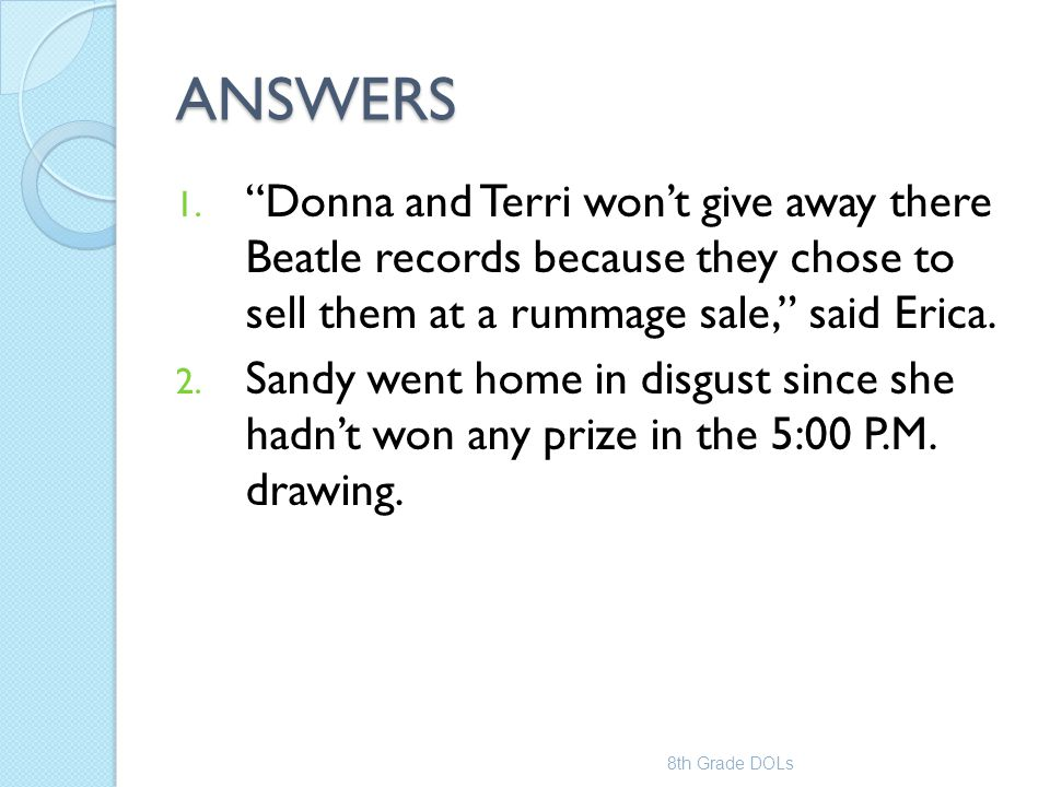 ANSWERS Donna and Terri won't give away there Beatle records because they chose to sell them at a rummage sale, said Erica.