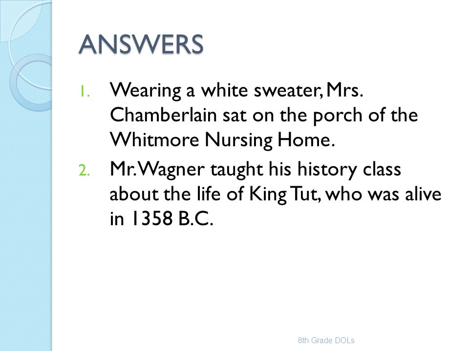 ANSWERS Wearing a white sweater, Mrs. Chamberlain sat on the porch of the Whitmore Nursing Home.