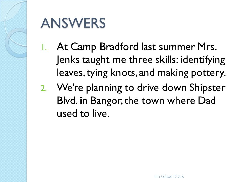 ANSWERS At Camp Bradford last summer Mrs. Jenks taught me three skills: identifying leaves, tying knots, and making pottery.
