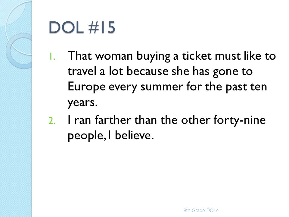 DOL #15 That woman buying a ticket must like to travel a lot because she has gone to Europe every summer for the past ten years.