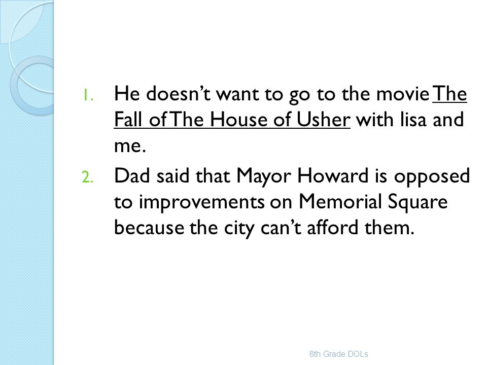 He doesn't want to go to the movie The Fall of The House of Usher with lisa and me.