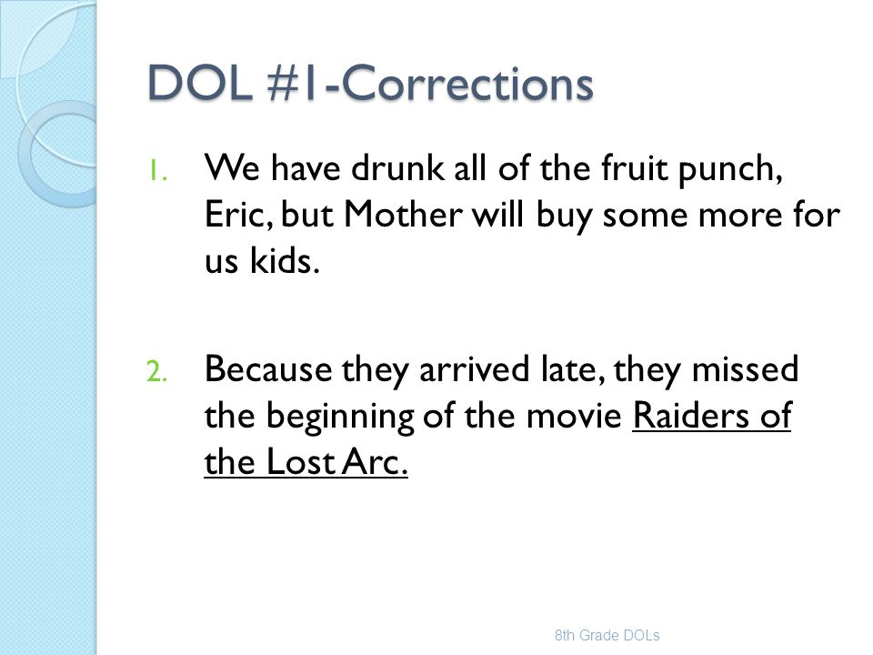 DOL #1-Corrections We have drunk all of the fruit punch, Eric, but Mother will buy some more for us kids.