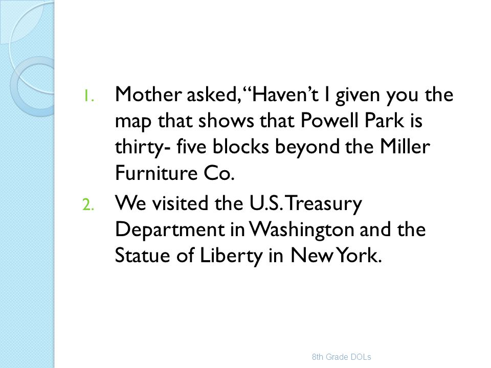 Mother asked, Haven't I given you the map that shows that Powell Park is thirty- five blocks beyond the Miller Furniture Co.