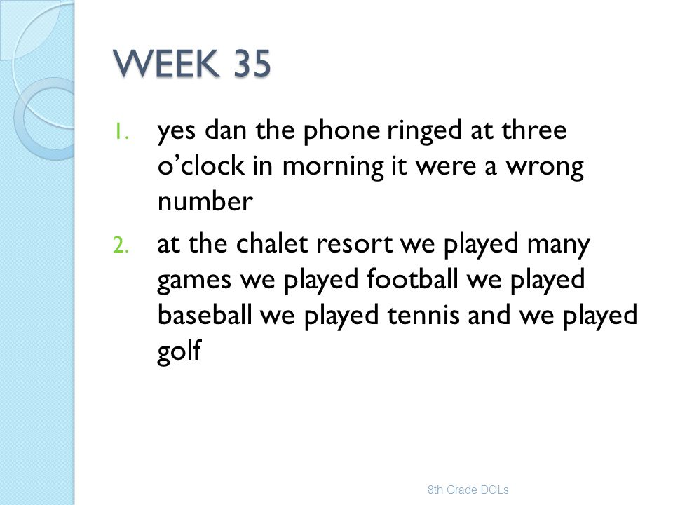 WEEK 35 yes dan the phone ringed at three o'clock in morning it were a wrong number.