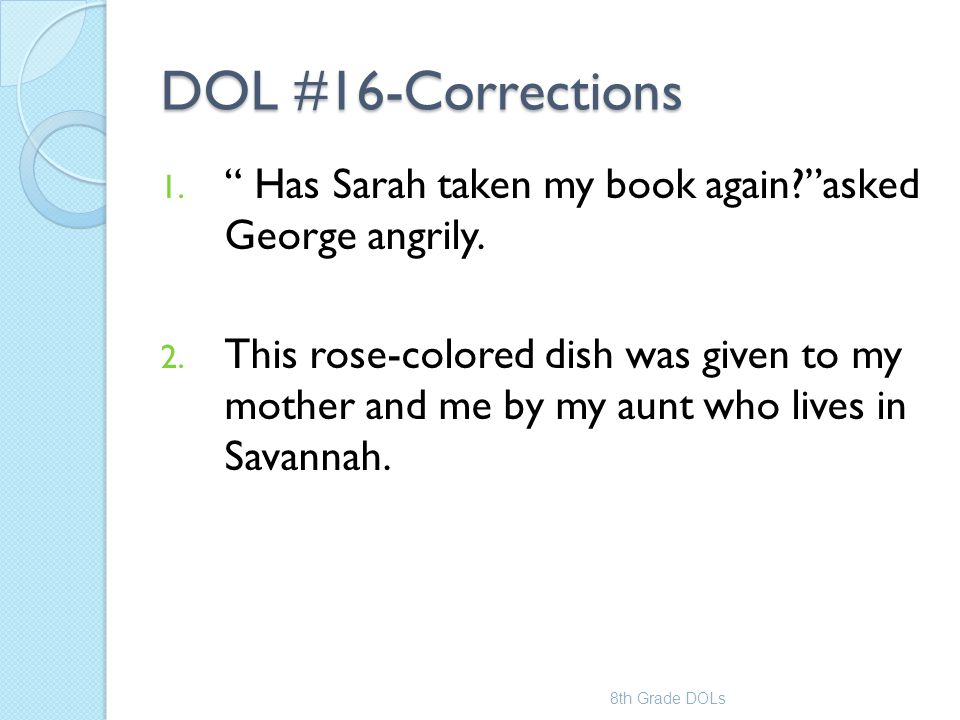 DOL #16-Corrections Has Sarah taken my book again asked George angrily.