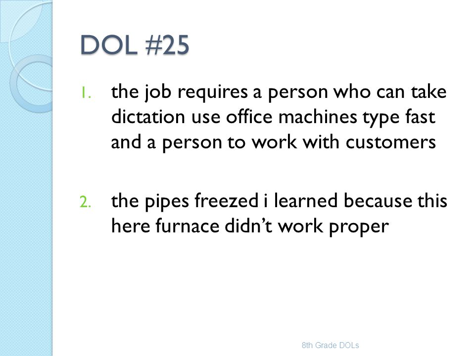 DOL #25 the job requires a person who can take dictation use office machines type fast and a person to work with customers.